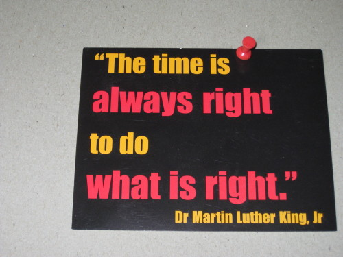 A post card with the Dr. Martin Luther King Jr. quote the time is always right to do what is right